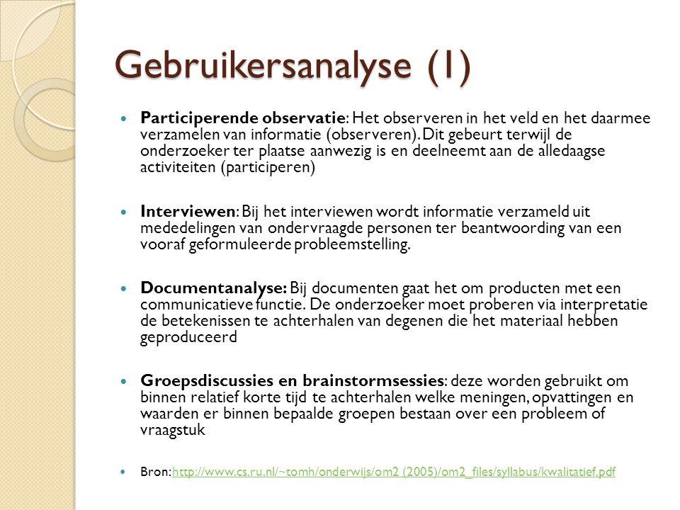 Gebruikersanalyse (1)  Participerende observatie: Het observeren in het veld en het daarmee verzamelen van informatie (observeren). Dit gebeurt terwi