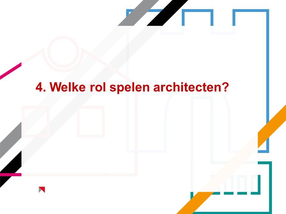 4. Welke rol spelen architecten?
