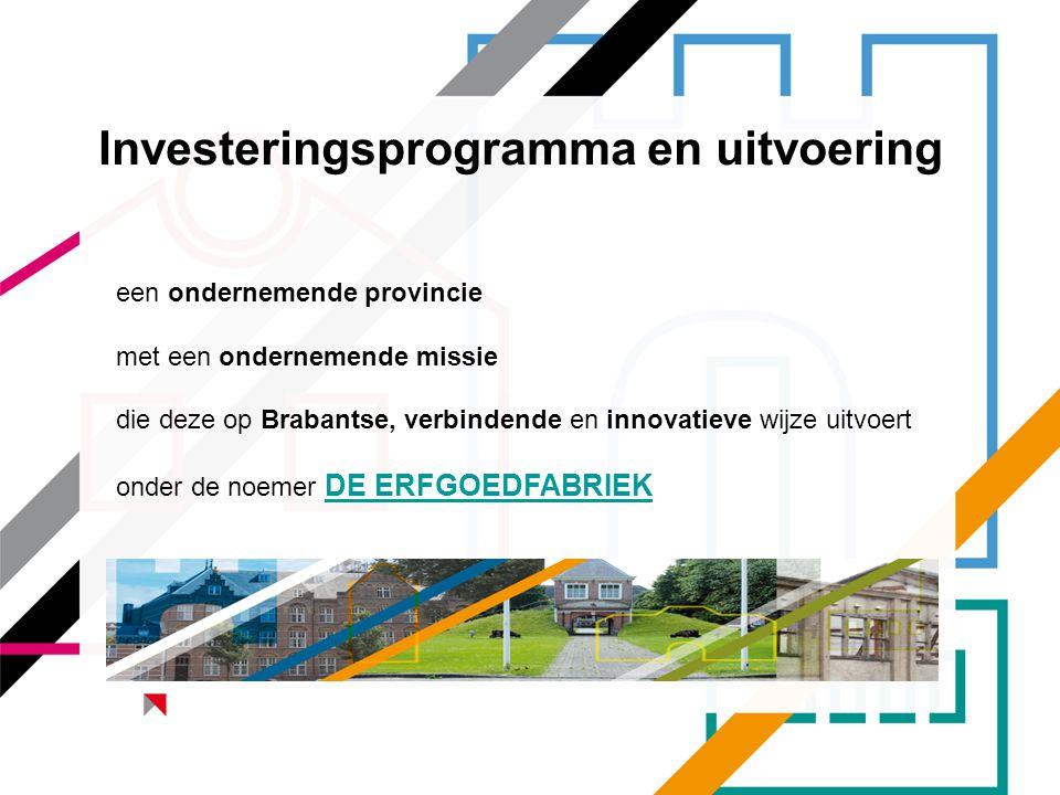 Investeringsprogramma en uitvoering een ondernemende provincie met een ondernemende missie die deze op Brabantse, verbindende en innovatieve wijze uit