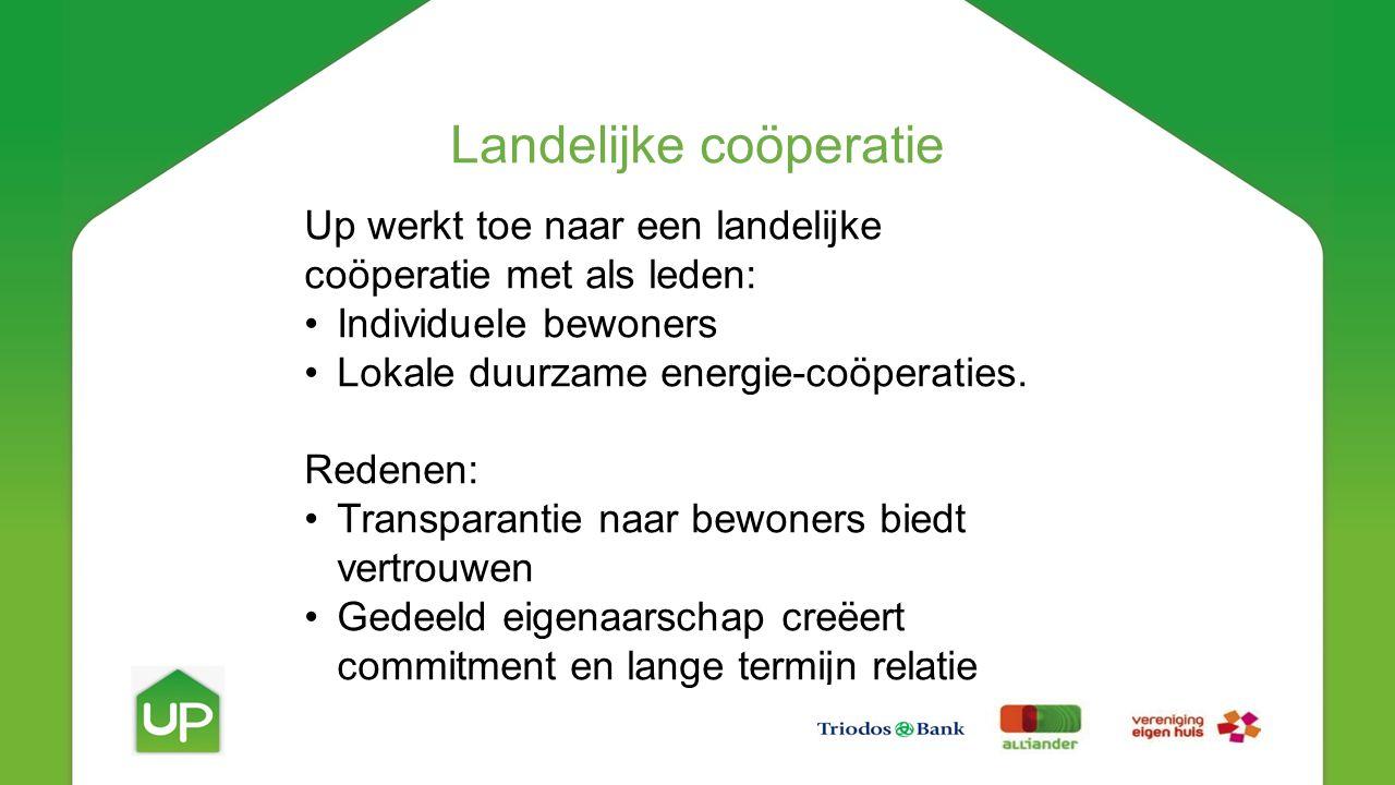 Up werkt toe naar een landelijke coöperatie met als leden: •Individuele bewoners •Lokale duurzame energie-coöperaties.
