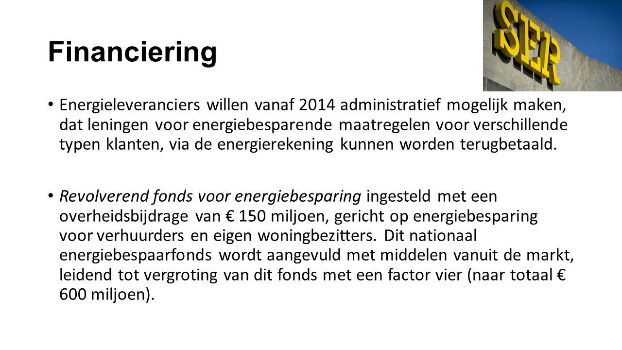 Financiering • Energieleveranciers willen vanaf 2014 administratief mogelijk maken, dat leningen voor energiebesparende maatregelen voor verschillende typen klanten, via de energierekening kunnen worden terugbetaald.