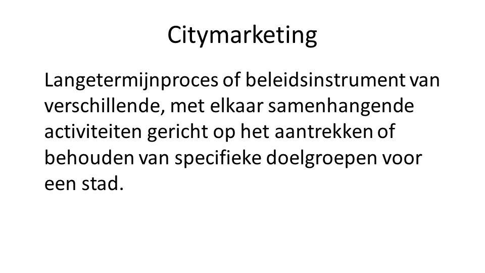 Citymarketing Langetermijnproces of beleidsinstrument van verschillende, met elkaar samenhangende activiteiten gericht op het aantrekken of behouden van specifieke doelgroepen voor een stad.