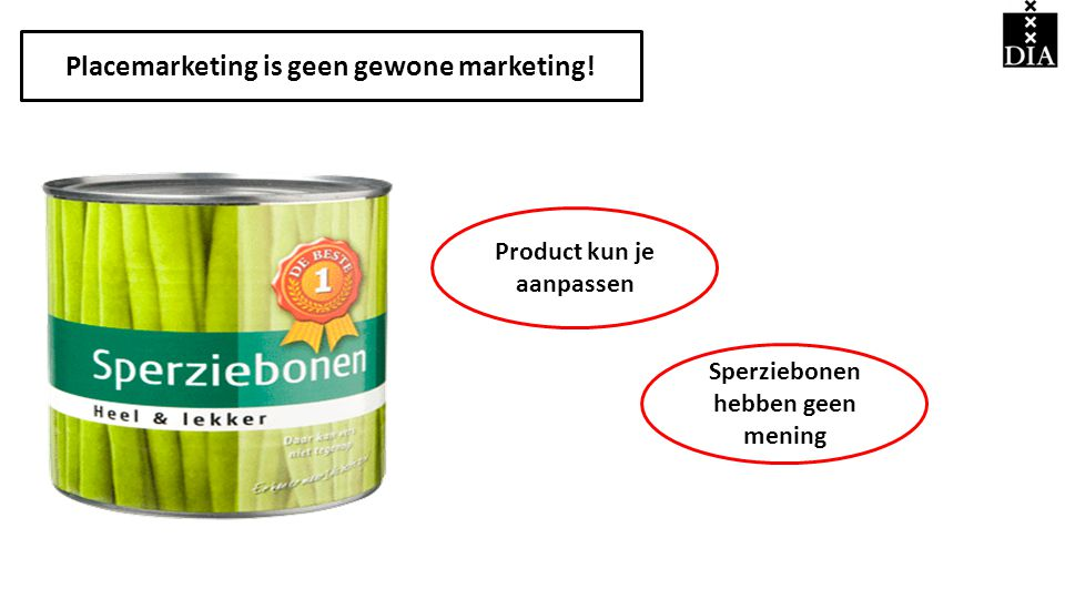 Placemarketing is geen gewone marketing! Sperziebonen hebben geen mening Product kun je aanpassen