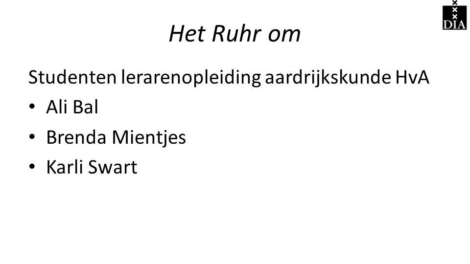 Het Ruhr om Studenten lerarenopleiding aardrijkskunde HvA • Ali Bal • Brenda Mientjes • Karli Swart