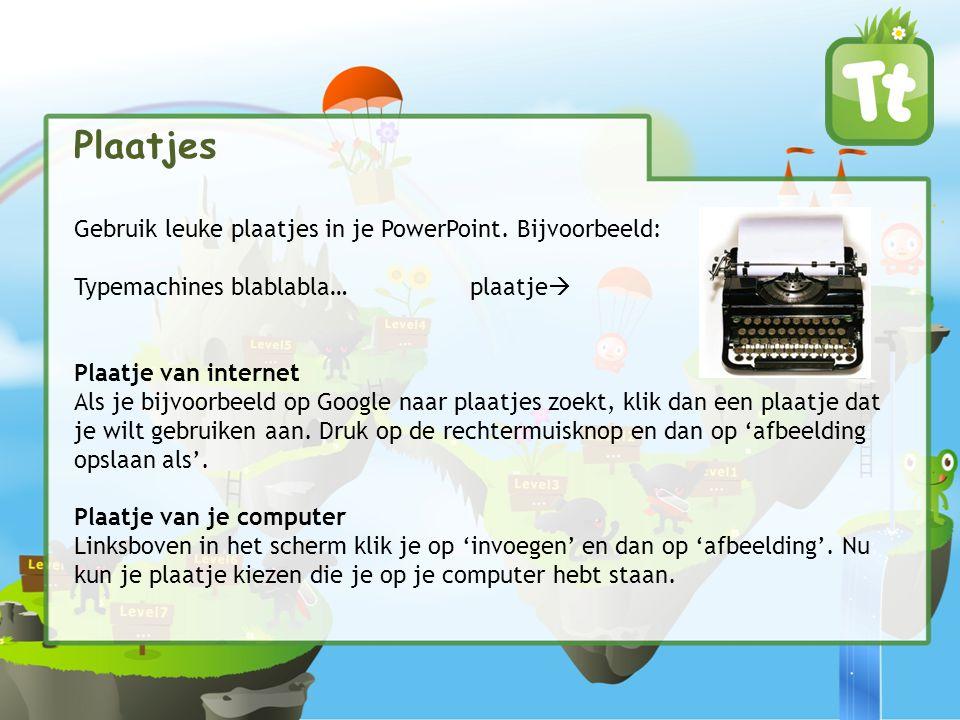 Plaatjes Gebruik leuke plaatjes in je PowerPoint. Bijvoorbeeld: Typemachines blablabla… plaatje  Plaatje van internet Als je bijvoorbeeld op Google n
