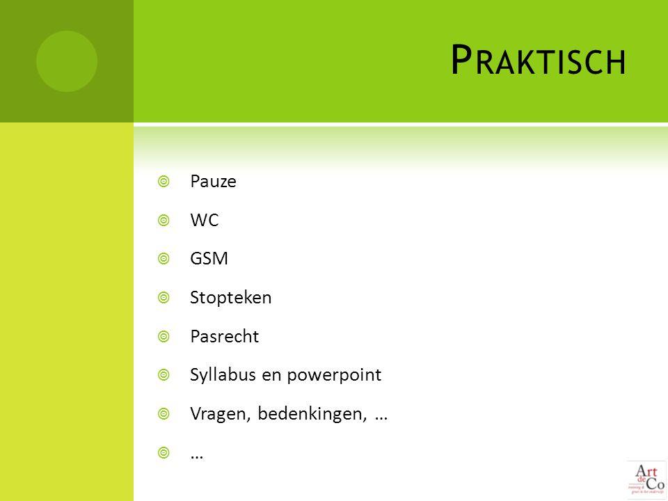 P RAKTISCH  Pauze  WC  GSM  Stopteken  Pasrecht  Syllabus en powerpoint  Vragen, bedenkingen, …  …