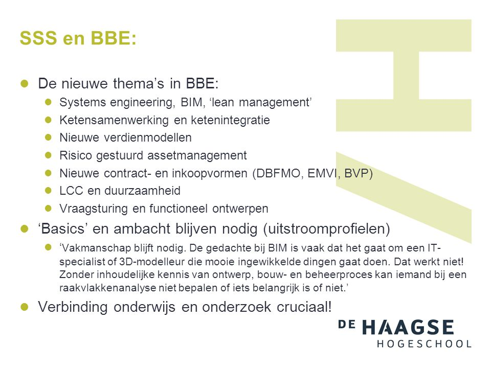 SSS en BBE:  De nieuwe thema's in BBE:  Systems engineering, BIM, 'lean management'  Ketensamenwerking en ketenintegratie  Nieuwe verdienmodellen
