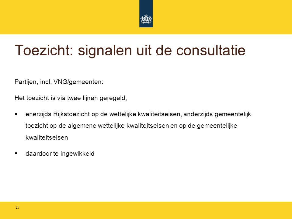 Toezicht: signalen uit de consultatie Partijen, incl. VNG/gemeenten: Het toezicht is via twee lijnen geregeld;  enerzijds Rijkstoezicht op de wetteli