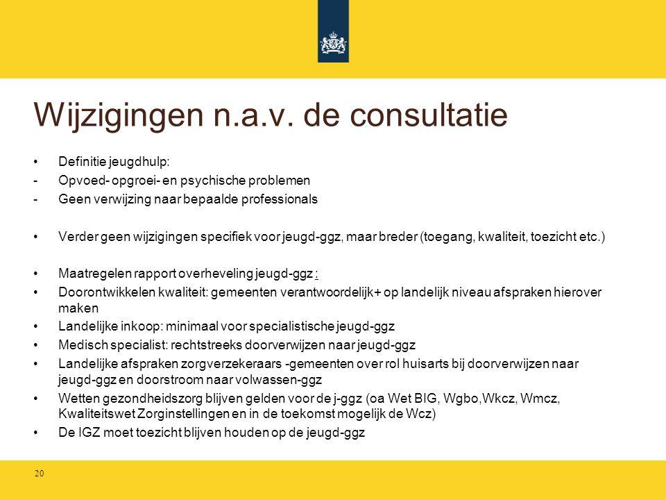 Wijzigingen n.a.v. de consultatie •Definitie jeugdhulp: -Opvoed- opgroei- en psychische problemen -Geen verwijzing naar bepaalde professionals •Verder