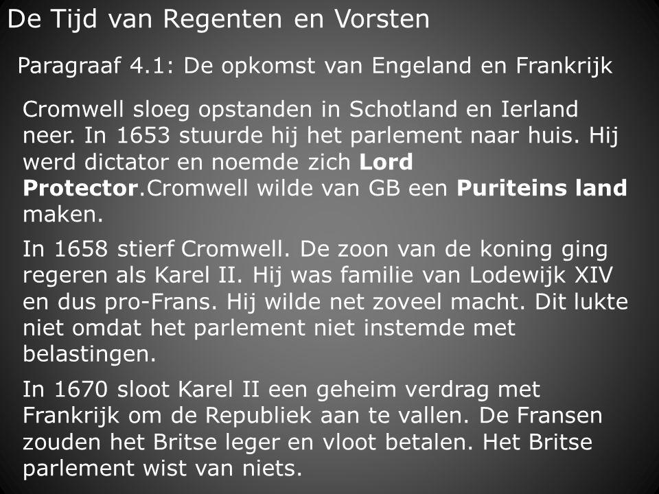 De Tijd van Regenten en Vorsten Paragraaf 4.1: De opkomst van Engeland en Frankrijk In 1670 sloot Karel II een geheim verdrag met Frankrijk om de Repu