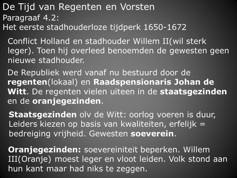 De Tijd van Regenten en Vorsten De Republiek werd vanaf nu bestuurd door de regenten(lokaal) en Raadspensionaris Johan de Witt. De regenten vielen uit