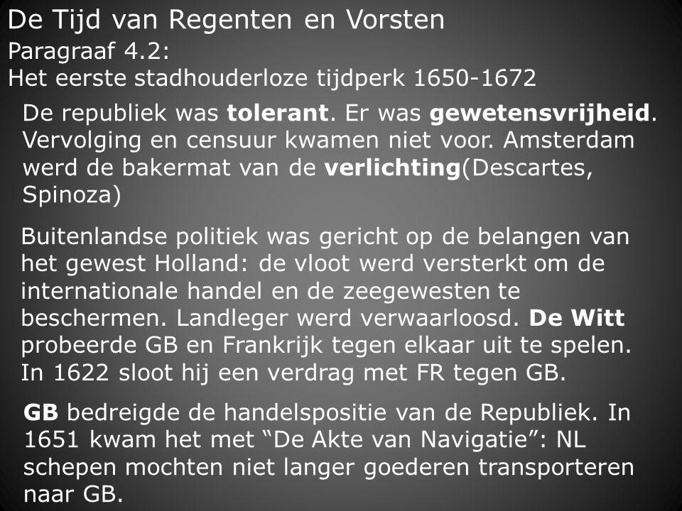De Tijd van Regenten en Vorsten Buitenlandse politiek was gericht op de belangen van het gewest Holland: de vloot werd versterkt om de internationale