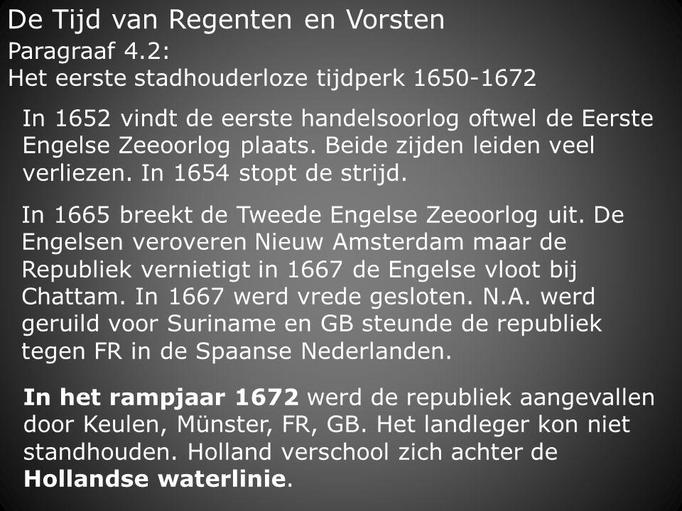De Tijd van Regenten en Vorsten In 1665 breekt de Tweede Engelse Zeeoorlog uit. De Engelsen veroveren Nieuw Amsterdam maar de Republiek vernietigt in