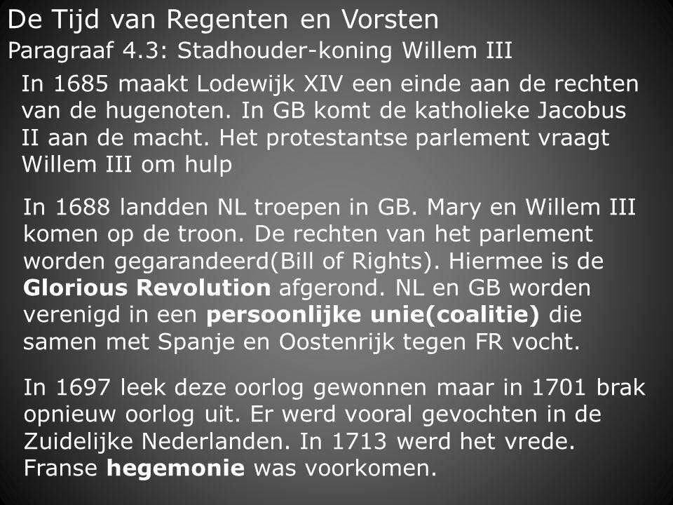De Tijd van Regenten en Vorsten In 1688 landden NL troepen in GB. Mary en Willem III komen op de troon. De rechten van het parlement worden gegarandee