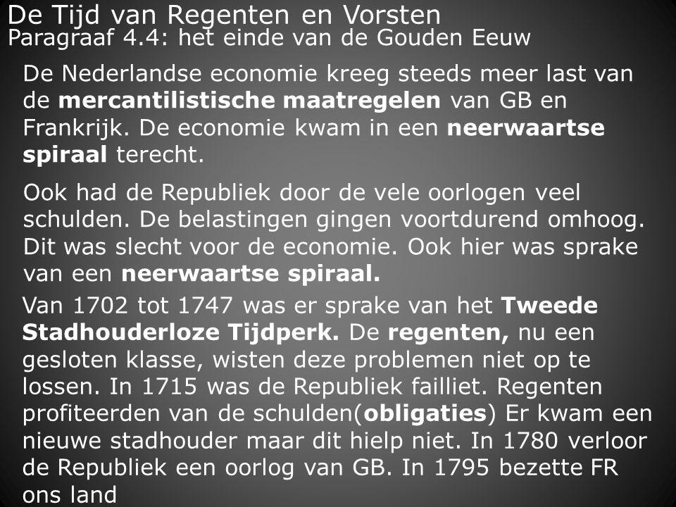 De Tijd van Regenten en Vorsten Ook had de Republiek door de vele oorlogen veel schulden. De belastingen gingen voortdurend omhoog. Dit was slecht voo