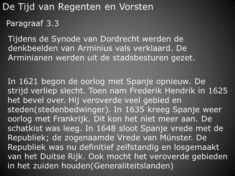 De Tijd van Regenten en Vorsten In 1621 begon de oorlog met Spanje opnieuw. De strijd verliep slecht. Toen nam Frederik Hendrik in 1625 het bevel over