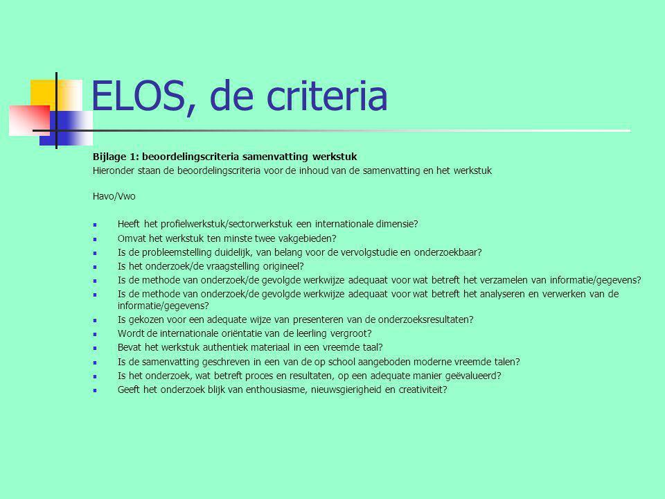 ELOS, de criteria Bijlage 1: beoordelingscriteria samenvatting werkstuk Hieronder staan de beoordelingscriteria voor de inhoud van de samenvatting en het werkstuk Havo/Vwo  Heeft het profielwerkstuk/sectorwerkstuk een internationale dimensie.
