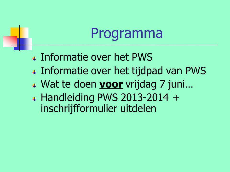 Programma Informatie over het PWS Informatie over het tijdpad van PWS Wat te doen voor vrijdag 7 juni… Handleiding PWS 2013-2014 + inschrijfformulier uitdelen