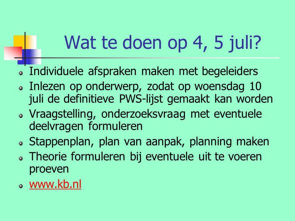 Wat te doen op 4, 5 juli? Individuele afspraken maken met begeleiders Inlezen op onderwerp, zodat op woensdag 10 juli de definitieve PWS-lijst gemaakt