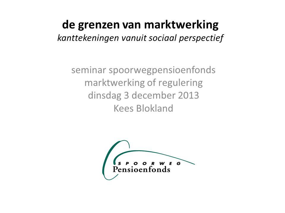 de grenzen van marktwerking kanttekeningen vanuit sociaal perspectief seminar spoorwegpensioenfonds marktwerking of regulering dinsdag 3 december 2013