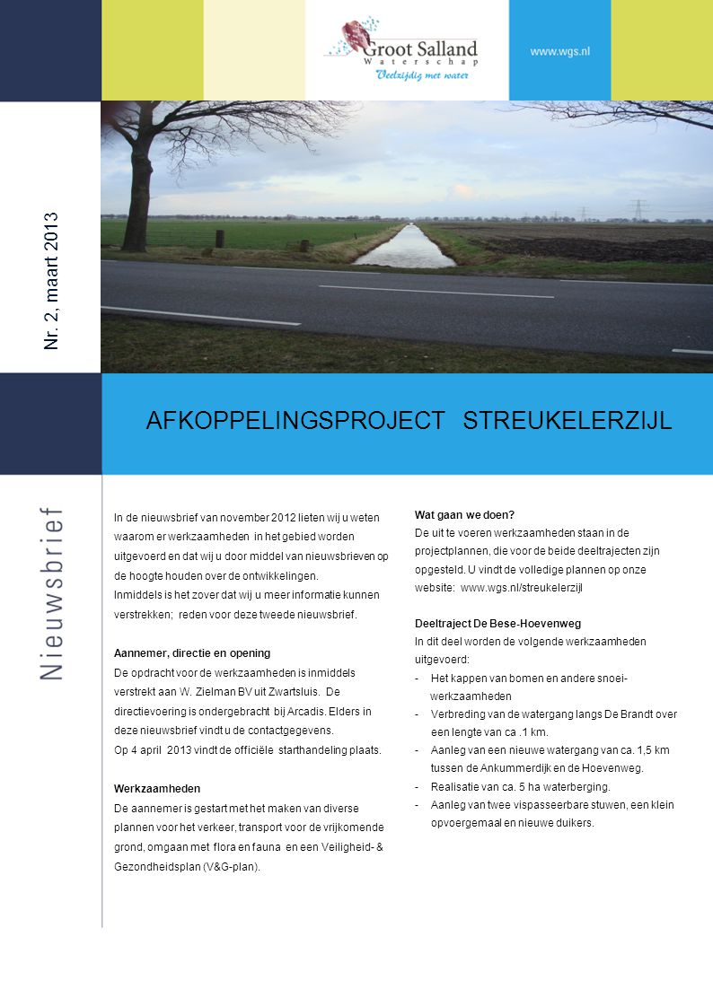 Nr. 2, maart 2013 AFKOPPELINGSPROJECT STREUKELERZIJL Wat gaan we doen? De uit te voeren werkzaamheden staan in de projectplannen, die voor de beide de