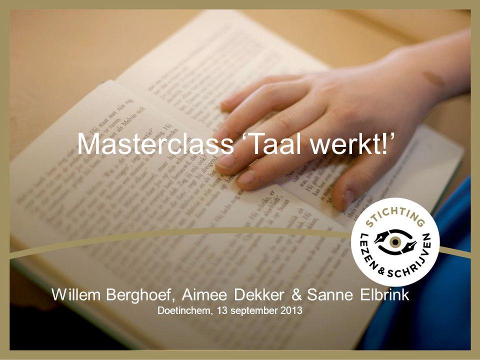Masterclass 'Taal werkt!' Willem Berghoef, Aimee Dekker & Sanne Elbrink Doetinchem, 13 september 2013