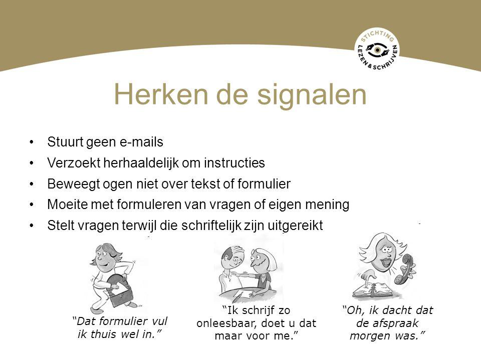 Herken de signalen •Stuurt geen e-mails •Verzoekt herhaaldelijk om instructies •Beweegt ogen niet over tekst of formulier •Moeite met formuleren van v