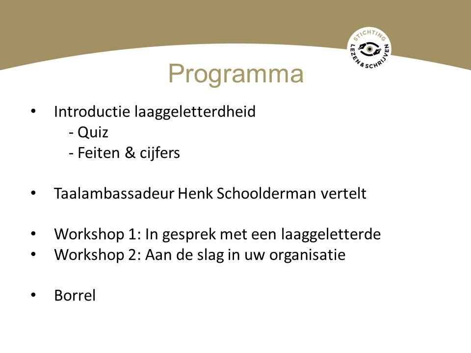 Programma • Introductie laaggeletterdheid - Quiz - Feiten & cijfers • Taalambassadeur Henk Schoolderman vertelt • Workshop 1: In gesprek met een laagg