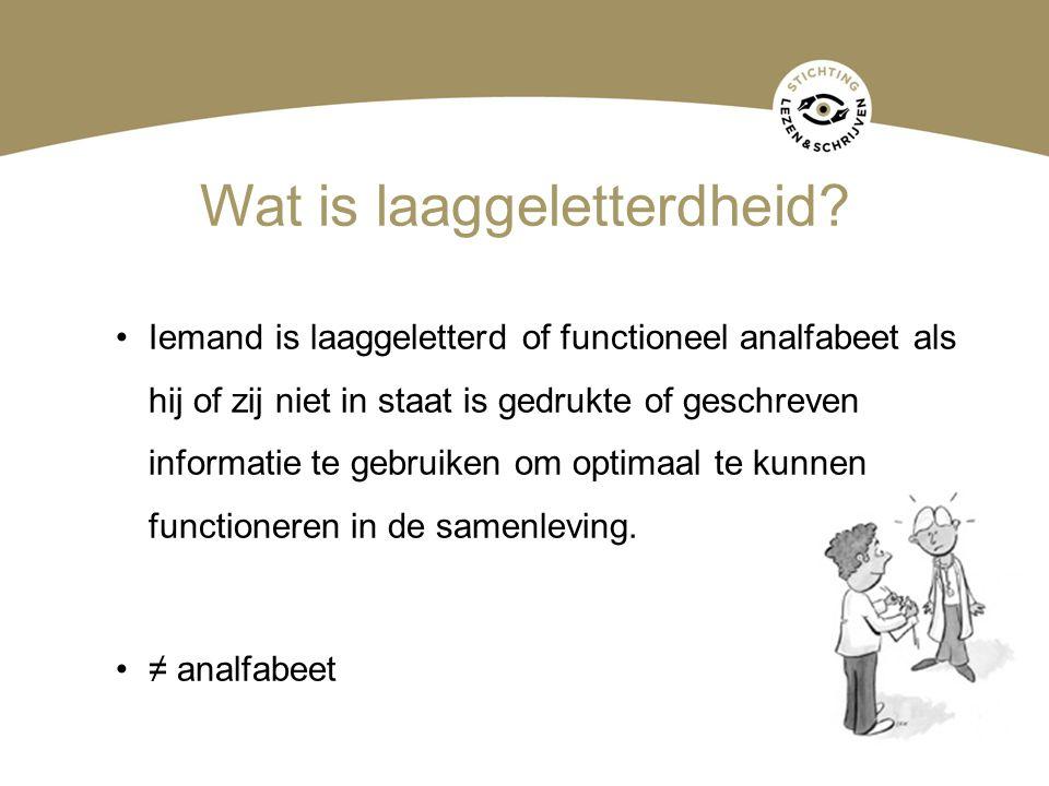 Wat is laaggeletterdheid? •Iemand is laaggeletterd of functioneel analfabeet als hij of zij niet in staat is gedrukte of geschreven informatie te gebr