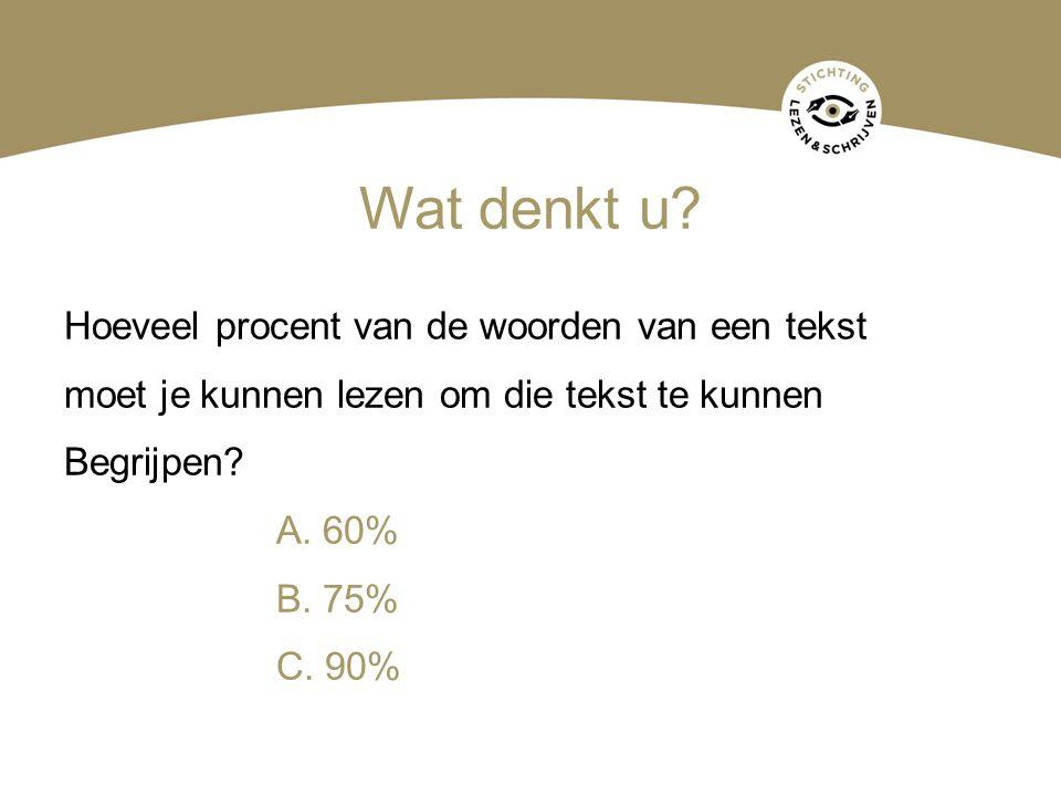 Wat denkt u? Hoeveel procent van de woorden van een tekst moet je kunnen lezen om die tekst te kunnen Begrijpen? A. 60% B. 75% C. 90%