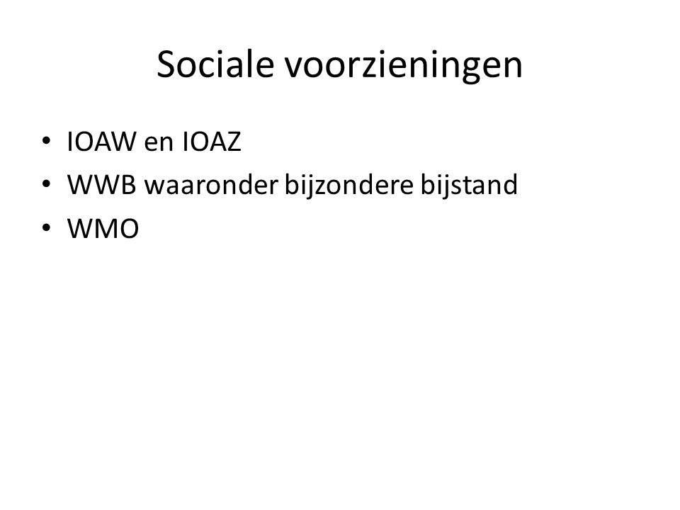 Sociale voorzieningen • IOAW en IOAZ • WWB waaronder bijzondere bijstand • WMO