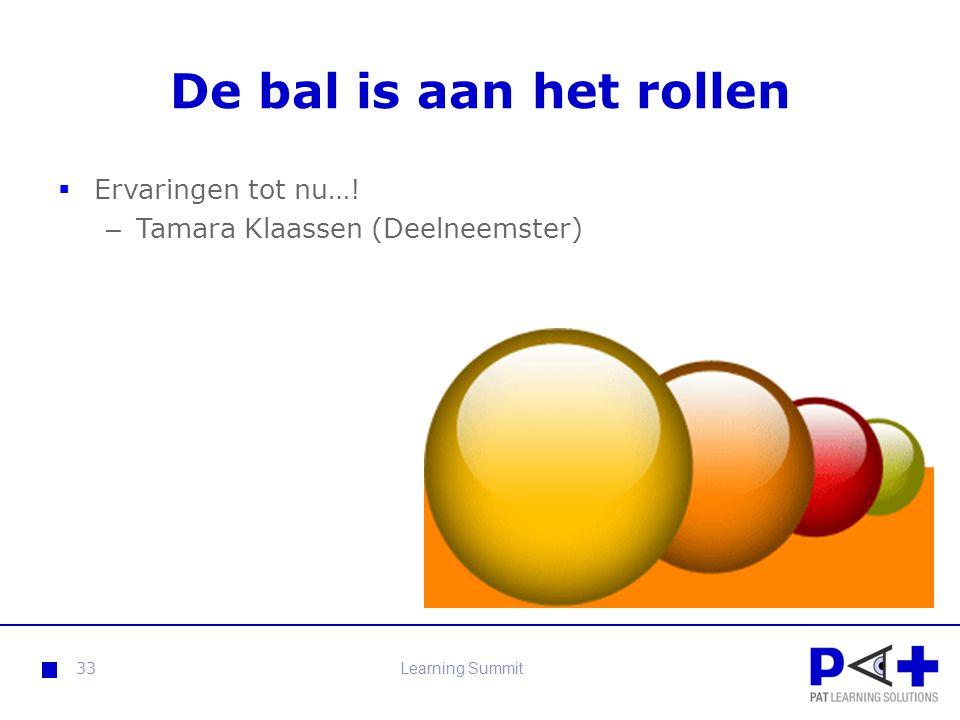 De bal is aan het rollen  Ervaringen tot nu…! – Tamara Klaassen (Deelneemster) 33Learning Summit