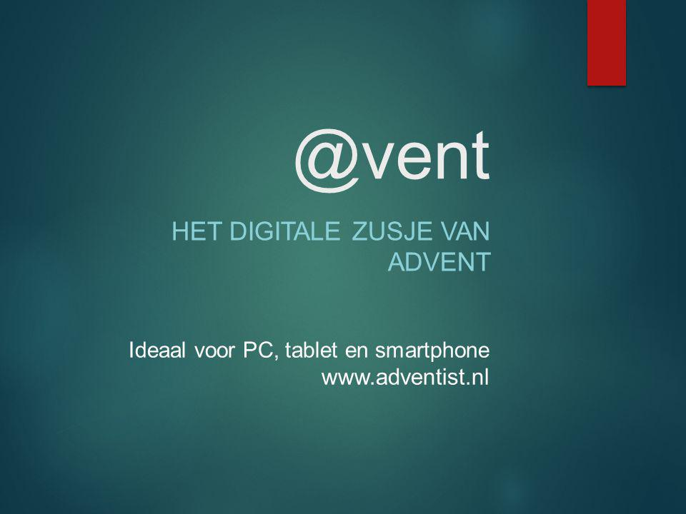 @vent HET DIGITALE ZUSJE VAN ADVENT Ideaal voor PC, tablet en smartphone www.adventist.nl