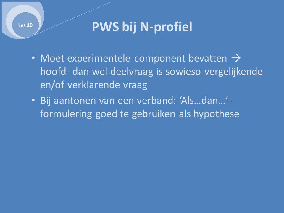 PWS bij N-profiel • Moet experimentele component bevatten  hoofd- dan wel deelvraag is sowieso vergelijkende en/of verklarende vraag • Bij aantonen v