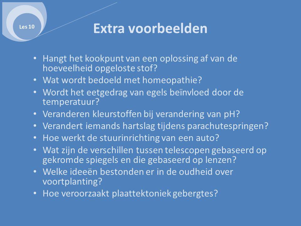 Extra voorbeelden • Hangt het kookpunt van een oplossing af van de hoeveelheid opgeloste stof? • Wat wordt bedoeld met homeopathie? • Wordt het eetged