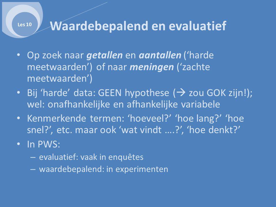 Waardebepalend en evaluatief • Op zoek naar getallen en aantallen ('harde meetwaarden') of naar meningen ('zachte meetwaarden') • Bij 'harde' data: GE