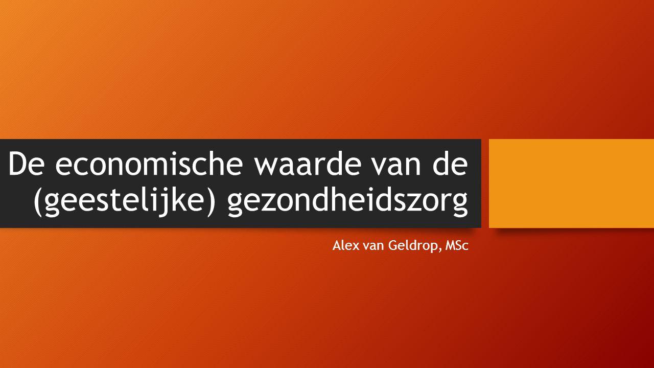De economische waarde van de (geestelijke) gezondheidszorg Alex van Geldrop, MSc