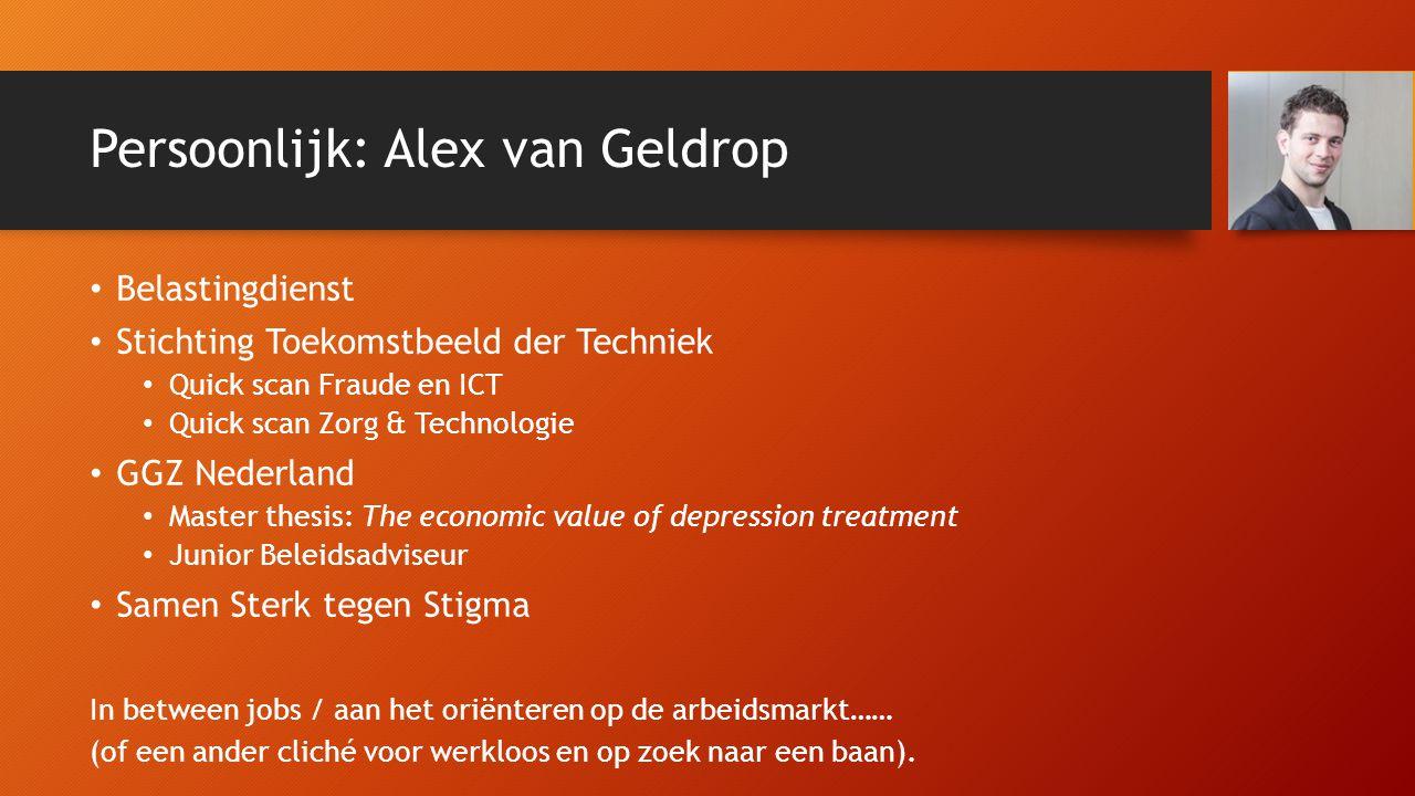 Persoonlijk: Alex van Geldrop •B•Belastingdienst •S•Stichting Toekomstbeeld der Techniek •Q•Quick scan Fraude en ICT •Q•Quick scan Zorg & Technologie