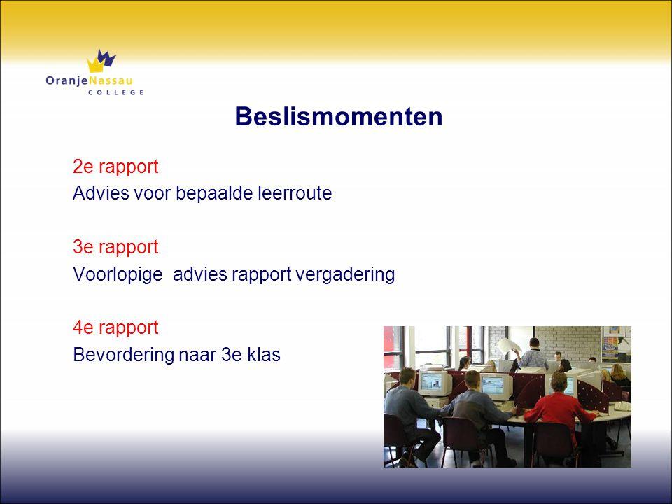 Beslismomenten 2e rapport Advies voor bepaalde leerroute 3e rapport Voorlopige advies rapport vergadering 4e rapport Bevordering naar 3e klas