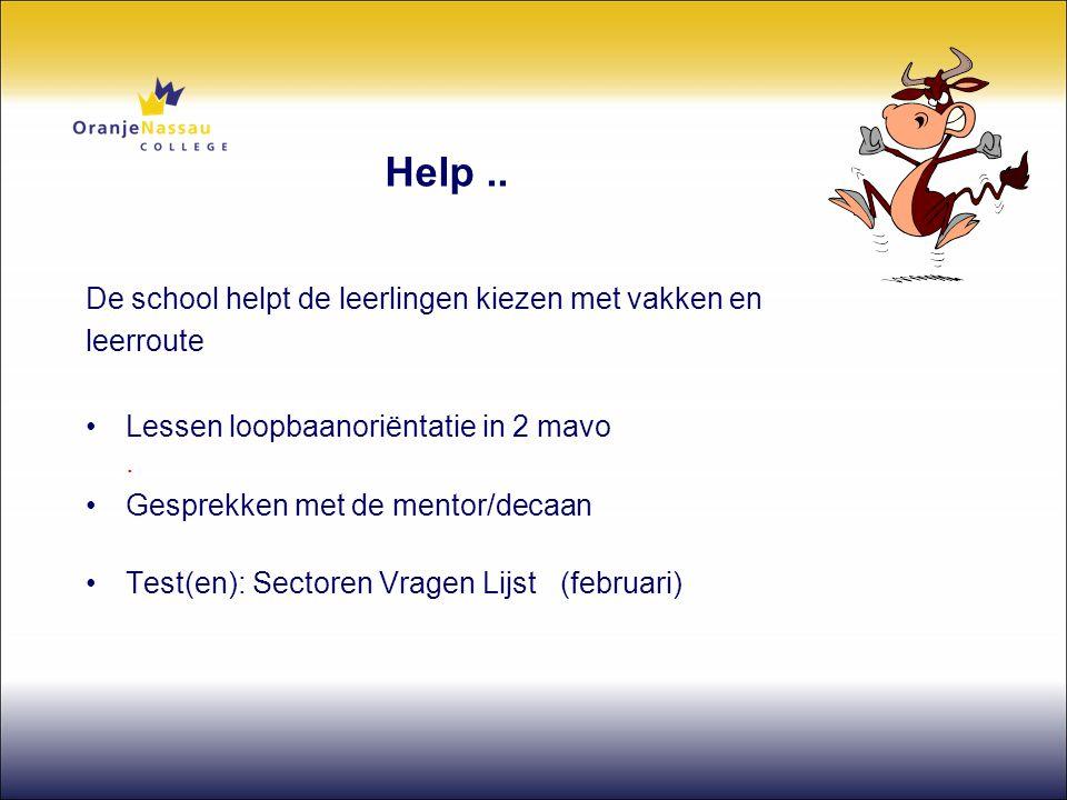 Help.. De school helpt de leerlingen kiezen met vakken en leerroute •Lessen loopbaanoriëntatie in 2 mavo. •Gesprekken met de mentor/decaan •Test(en):