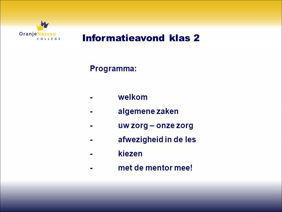 Programma: -welkom -algemene zaken -uw zorg – onze zorg - afwezigheid in de les -kiezen -met de mentor mee! Informatieavond klas 2