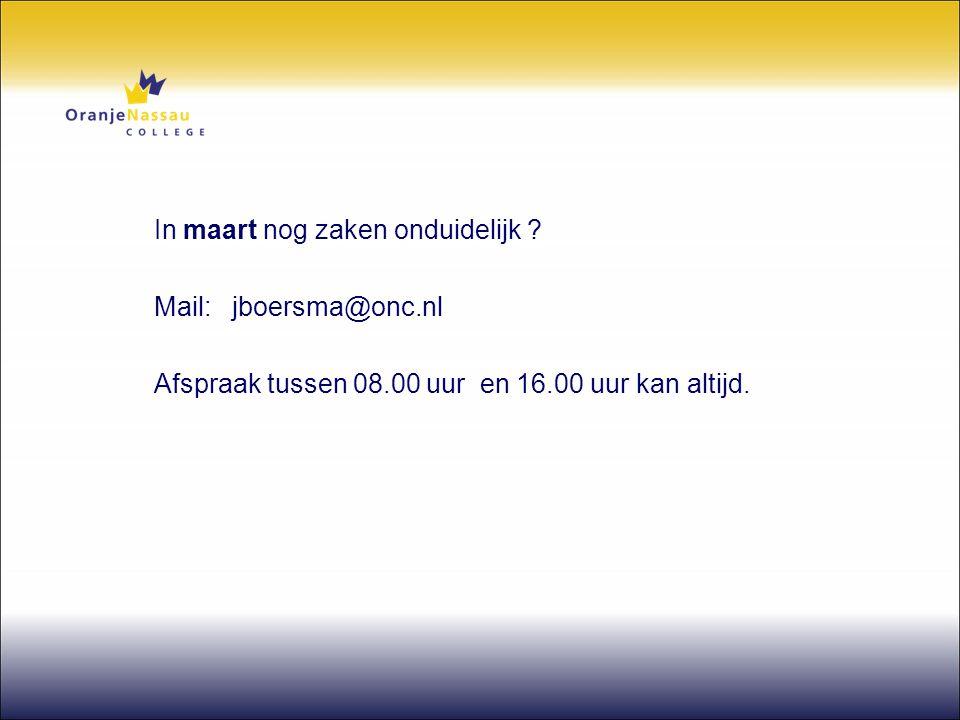 In maart nog zaken onduidelijk ? Mail: jboersma@onc.nl Afspraak tussen 08.00 uur en 16.00 uur kan altijd.