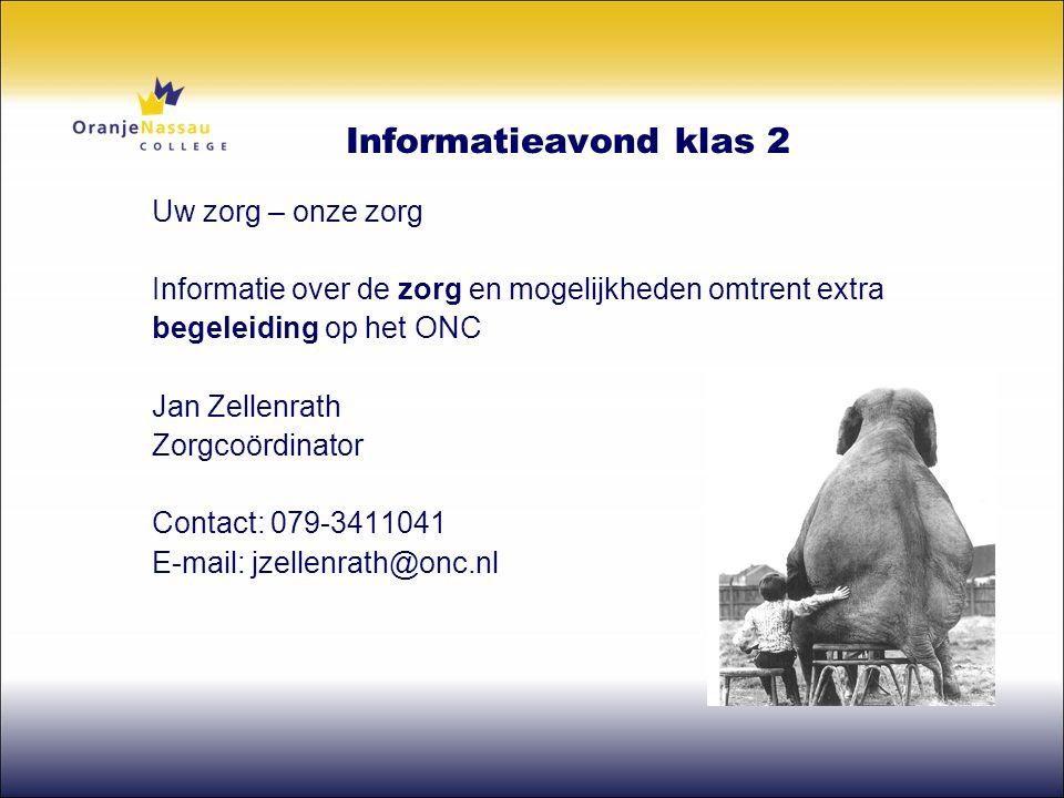 Informatieavond klas 2 Uw zorg – onze zorg Informatie over de zorg en mogelijkheden omtrent extra begeleiding op het ONC Jan Zellenrath Zorgcoördinato