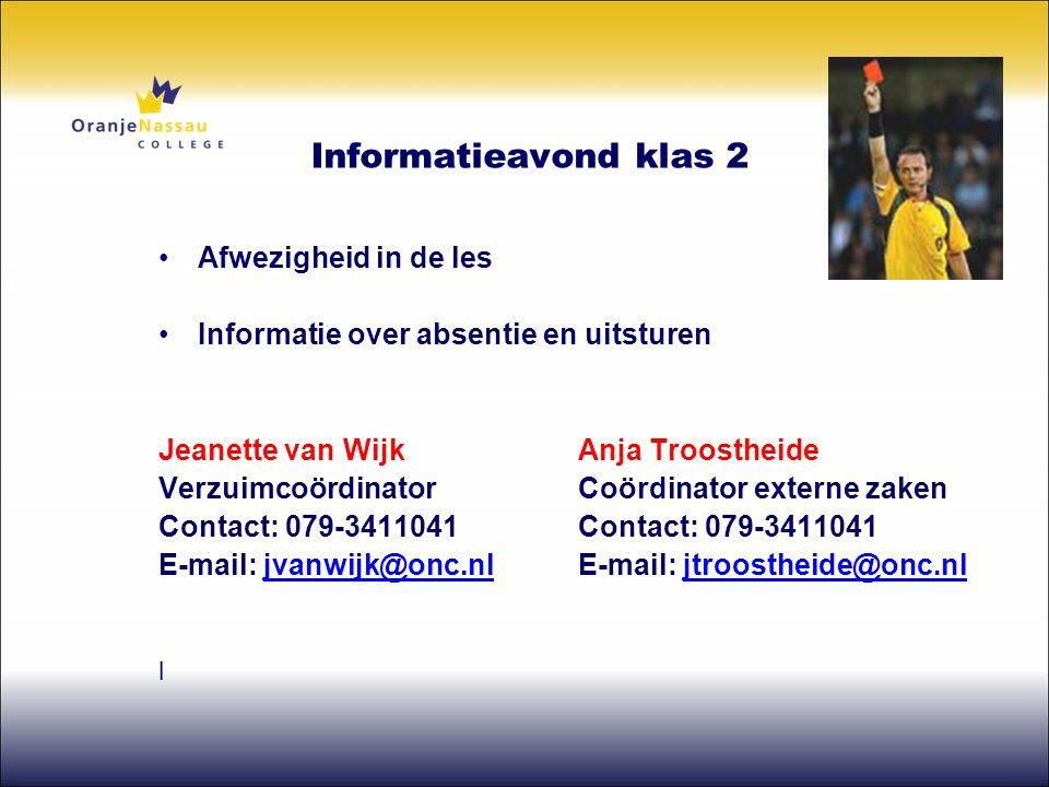 Informatieavond klas 2 •Afwezigheid in de les •Informatie over absentie en uitsturen Jeanette van WijkAnja Troostheide VerzuimcoördinatorCoördinator e