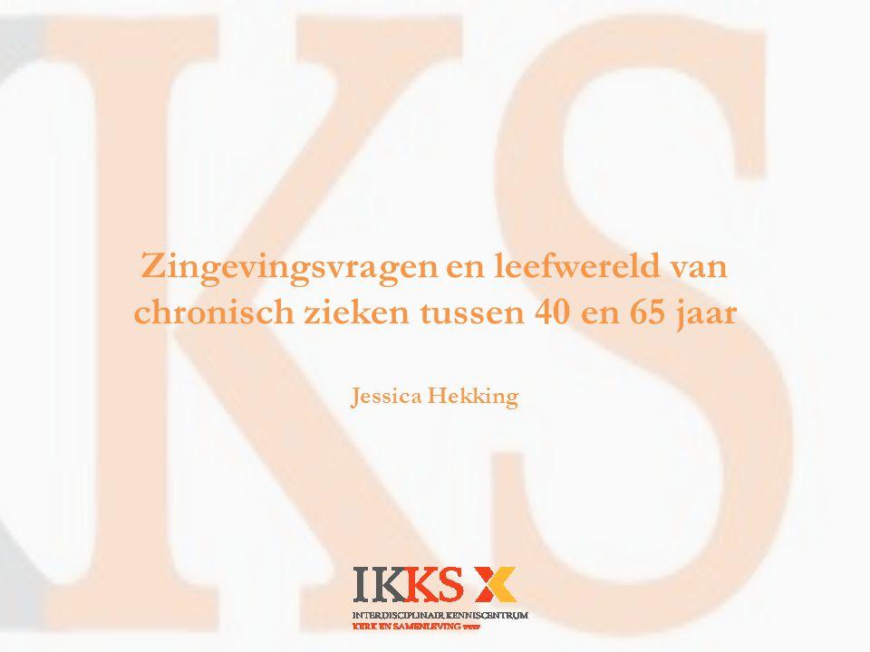 Zingevingsvragen en leefwereld van chronisch zieken tussen 40 en 65 jaar Jessica Hekking
