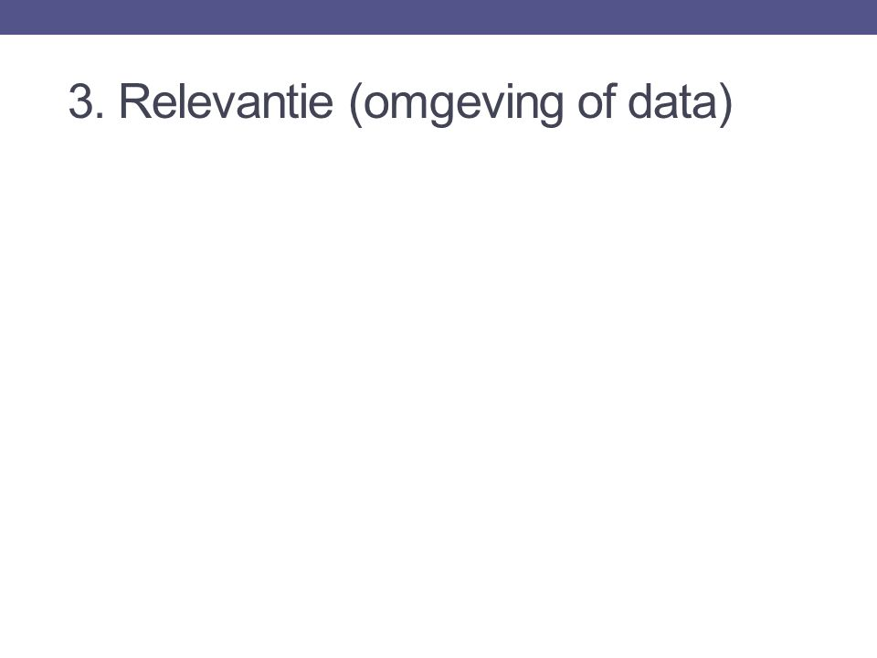 3. Relevantie (omgeving of data)