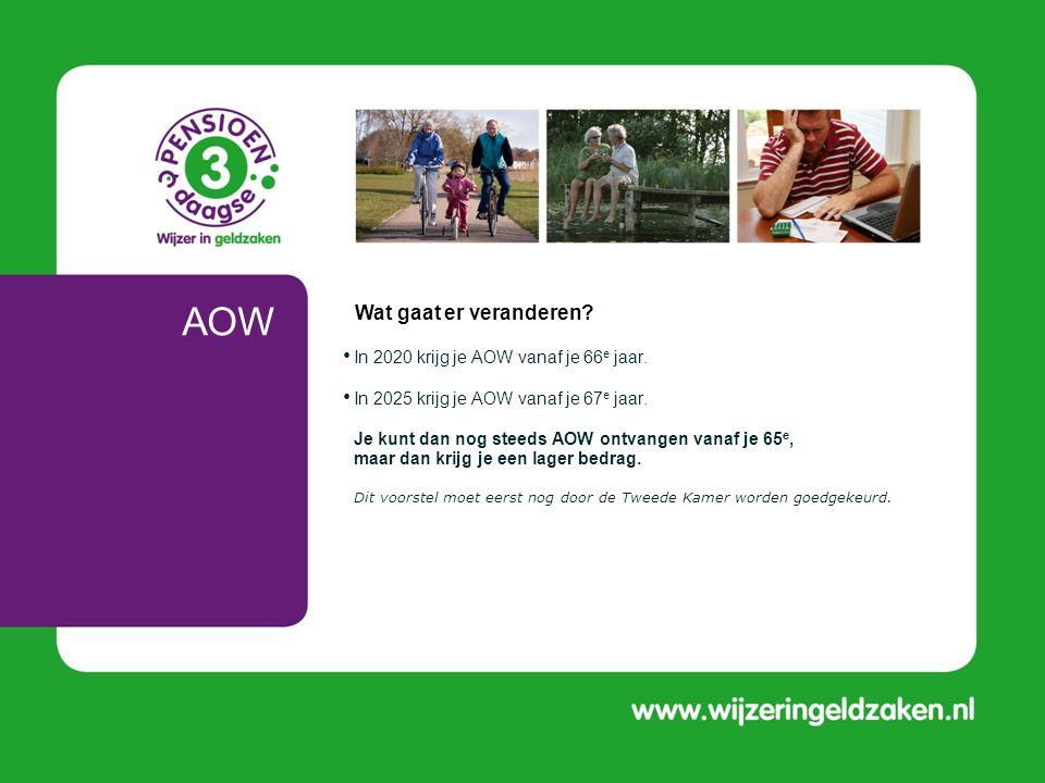 AOW • In 2020 krijg je AOW vanaf je 66 e jaar. • In 2025 krijg je AOW vanaf je 67 e jaar. Je kunt dan nog steeds AOW ontvangen vanaf je 65 e, maar dan