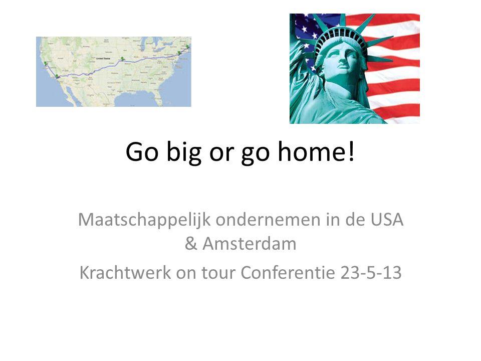 Go big or go home! Maatschappelijk ondernemen in de USA & Amsterdam Krachtwerk on tour Conferentie 23-5-13
