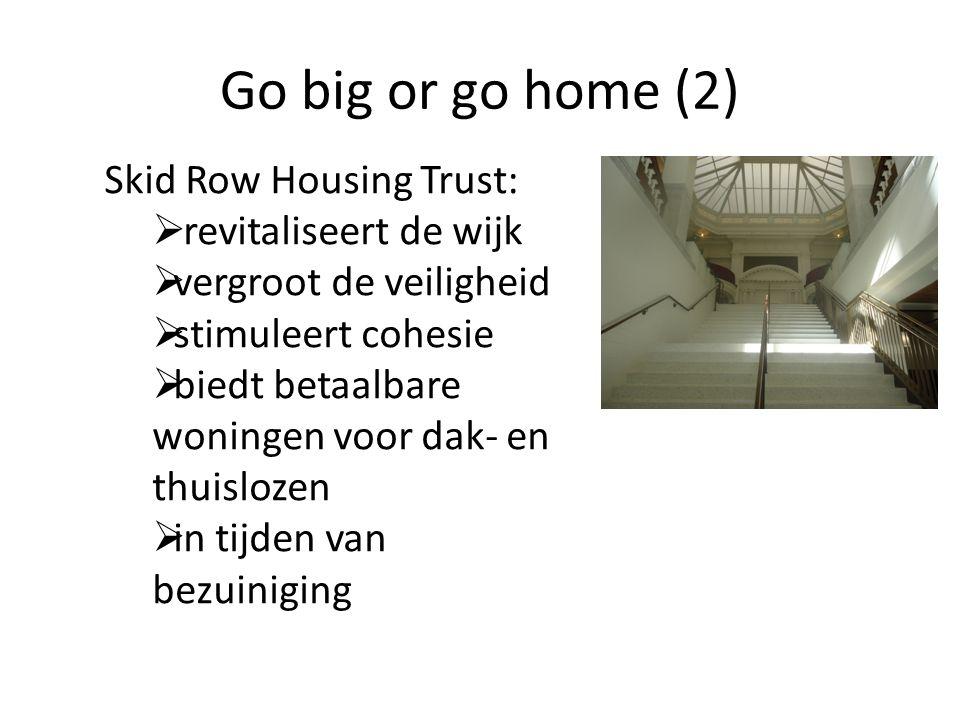 Go big or go home (2) Skid Row Housing Trust:  revitaliseert de wijk  vergroot de veiligheid  stimuleert cohesie  biedt betaalbare woningen voor dak- en thuislozen  in tijden van bezuiniging