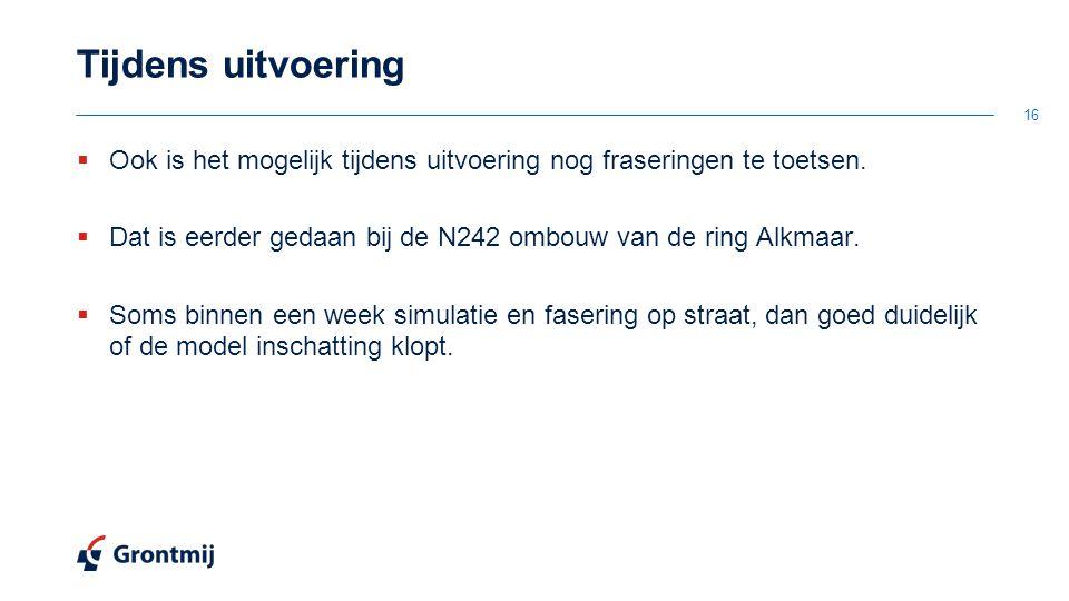 Tijdens uitvoering  Ook is het mogelijk tijdens uitvoering nog fraseringen te toetsen.  Dat is eerder gedaan bij de N242 ombouw van de ring Alkmaar.